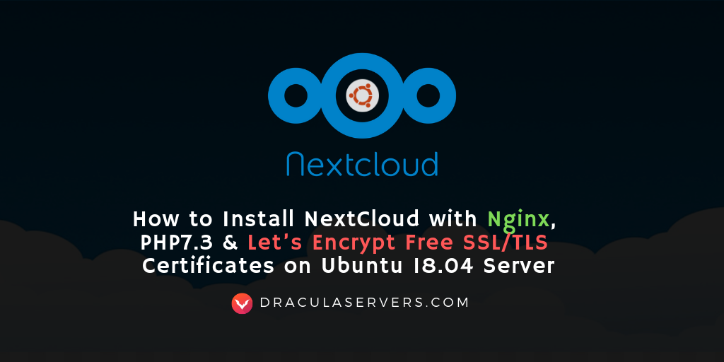 How to Install NextCloud with Nginx, PHP7 3 & TLS/SSL on Ubuntu 18 04